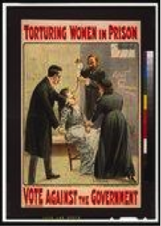 """Poster shows the interior of a prison cell where a woman is being forcibly held seated in a chair by a man and a woman while another man pours liquid into a tube inserted in the woman's nose; written on the prison wall is """"votes for women."""""""