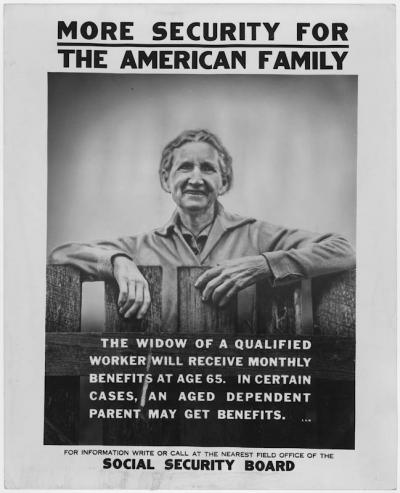 Older woman standing with arms on a rough-hewn fence text reads: THE WIDOW OF A QUALIFIED WORKER WILL RECEIVE MONTHLY BENEFITS AT AGE 65. IN CERTAIN CASES, AN AGED DEPENDENT PARENT MAY GET BENEFITS. For information, write or call at the nearest field office of the Social Security Board.